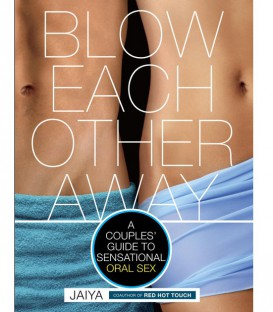 Blow Each other away - a couple's guide to sensational oral sex