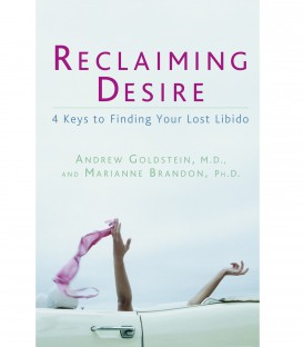 Reclaiming Desire - Andrew Goldstein, M.D. & Marienne Brandon, Ph. D.