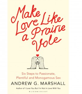 Make Love Like a Prairie Vole - Andrew G. Marshall