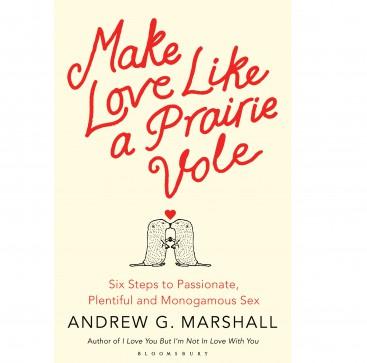 Make Love Like a Prairie Vole - Andrew G. Marshall