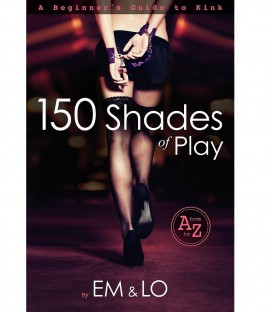 150 Shades of Play: A Beginner's Guide to Kink - EM & LO