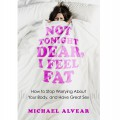 Not Tonight Dear, I Feel Fat - Michael Alvear