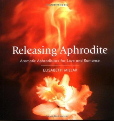 Releasing Aphrodite - Aromatic Aphrodisiacs for Love and Romance