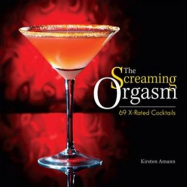The Screaming Orgasm - 69 XRated Cocktails - Kirsten Amann