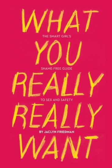 What you Really, Really Want - Jaclyn Friedman